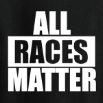 All Races Matter - T-Shirt, Long Sleeved, Hoodie