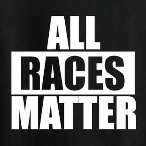 All Races Matter - T-Shirt, Long Sleeved, Hoodie