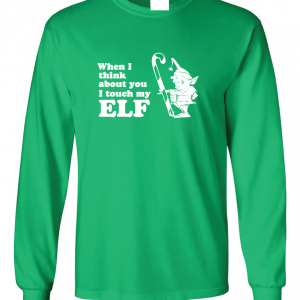 When I Think about You I Touch My Elf, Green, Long Sleeved