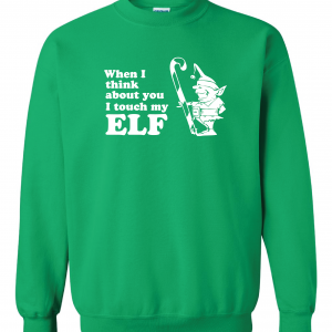 When I Think about You I Touch My Elf, Green, Sweatshirt