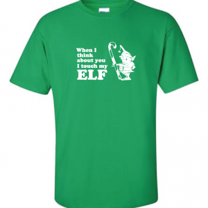When I Think about You I Touch My Elf, Green, T-Shirt