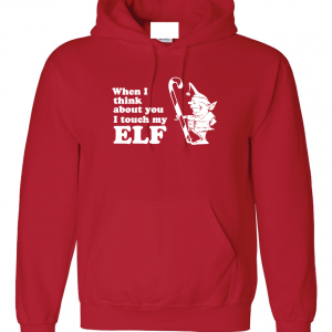 When I Think about You I Touch My Elf, Red, Hoodie