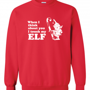 When I Think about You I Touch My Elf, Red, Sweatshirt