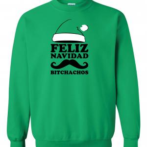 Feliz Navidad Bitchados - Merry Christmas, Green, Sweatshirt