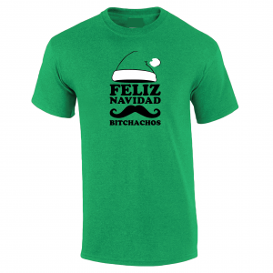 Feliz Navidad Bitchados - Merry Christmas, Green, T-Shirt