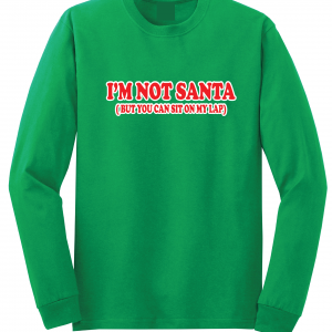 I'm Not Santa But You Can Sit On My Lap - Christmas, Green, Long Sleeved