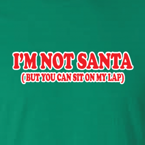 I'm Not Santa But You Can Sit On My Lap - Christmas, Hoodie, Sweatshirt, Long Sleeved, T-Shirt