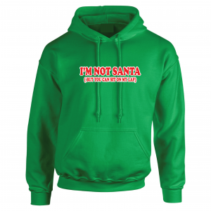 I'm Not Santa But You Can Sit On My Lap - Christmas, Green, Hoodie