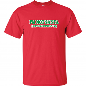 I'm Not Santa But You Can Sit On My Lap - Christmas, Red, T-Shirt