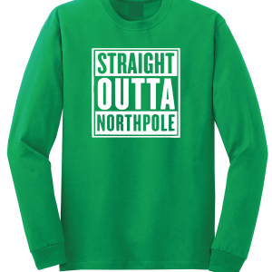 Straight Outta Northpole, Green, Long Sleeved