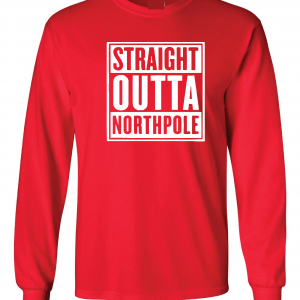 Straight Outta Northpole, Red, Long Sleeved