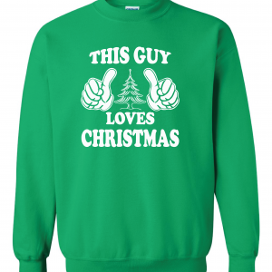 This Guy Loves Christmas, Green, Sweatshirt