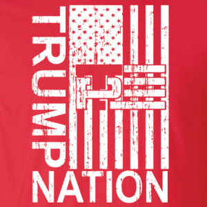 Trump Nation 2016, T-Shirt, Long Sleeved, Hoodie
