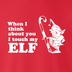 When I Think about You I Touch My Elf, Hoodie, Sweatshirt, Long Sleeved, T-Shirt