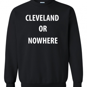 Cleveland or Nowhere - Lebron James, Black, Sweatshirt