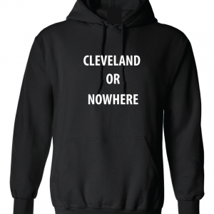 Cleveland or Nowhere - Lebron James, Black, Hoodie