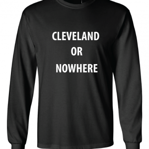 Cleveland or Nowhere - Lebron James, Black, Long Sleeved