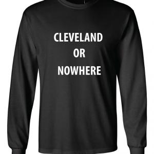Cleveland or Nowhere - Lebron James, Black, Long Sleeved