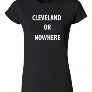 Cleveland or Nowhere - Lebron James, Black, Women's Cut T-Shirt