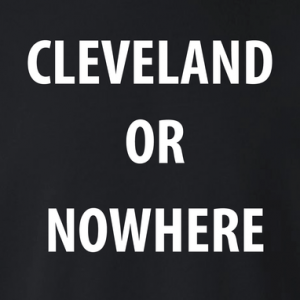Cleveland or Nowhere - Lebron James, Hoodie, Long Sleeved, T-Shirt, Women's Cut T-Shirt, Crew Sweatshirt