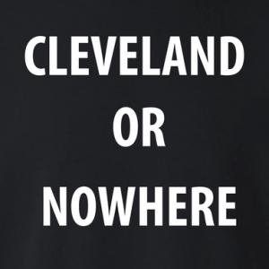 Cleveland or Nowhere - Lebron James, Hoodie, Long Sleeved, T-Shirt, Women's Cut T-Shirt, Crew Sweatshirt