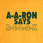 Aaron Says Relax - Green Bay Packers, Hoodie, Long Sleeved, T-Shirt, Sweatshirt, Women's Cut T-Shirt