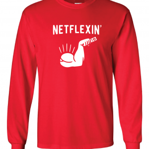 Netflexin' - Netflix, Red, Long Sleeved