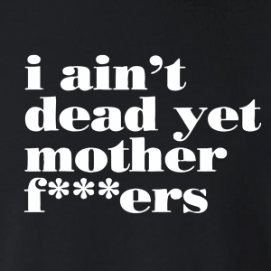 I Ain't Dead Yet Motherf***ers - Ric Flair, Hoodie, Long-Sleeved, T-Shirt, Crew Sweatshirt, Women's Cut T-Shirt
