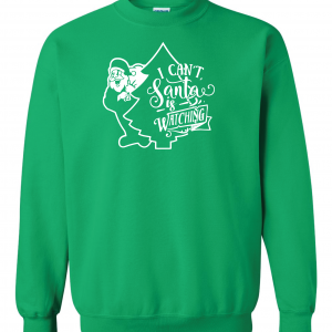 I Can't Santa Is Watching - Christmas, Green, Crew Sweatshirt
