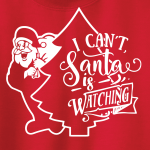 I Can't Santa Is Watching - Christmas, Hoodie, Long-Sleeved, T-Shirt, Crew Sweatshirt, Women's Cut T-Shirt