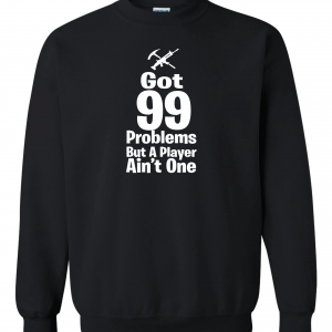 Got 99 Problems but a Player Ain't One, Black, Crew Sweatshirt