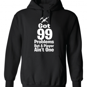 Got 99 Problems but a Player Ain't One, Black, Hoodie