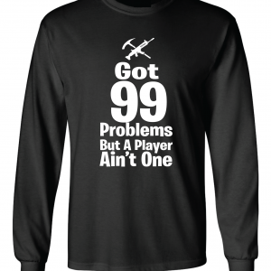 Got 99 Problems but a Player Ain't One, Black, Long-Sleeved Shirt