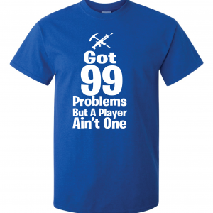 Got 99 Problems but a Player Ain't One, Royal Blue, T-Shirt