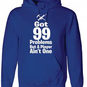 Got 99 Problems but a Player Ain't One, Royal Blue, Hoodie