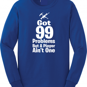 Got 99 Problems but a Player Ain't One, Royal Blue, Long-Sleeved Shirt