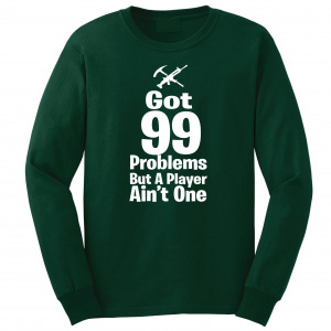 Got 99 Problems but a Player Ain't One, Forest Green, Long-Sleeved Shirt