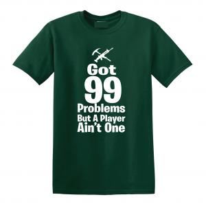 Got 99 Problems but a Player Ain't One, Forest Green, T-Shirt