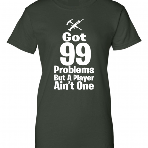 Got 99 Problems but a Player Ain't One, Forest Green, Women's Cut T-Shirt