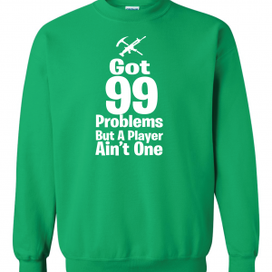 Got 99 Problems but a Player Ain't One, Green, Crew Sweatshirt