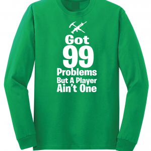 Got 99 Problems but a Player Ain't One, Green, Long-Sleeved Shirt