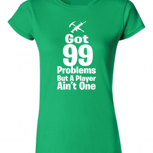 Got 99 Problems but a Player Ain't One, Green, Women's Cut T-Shirt