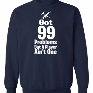 Got 99 Problems but a Player Ain't One, Navy, Crew Sweatshirt