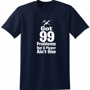 Got 99 Problems but a Player Ain't One, Navy, T-Shirt