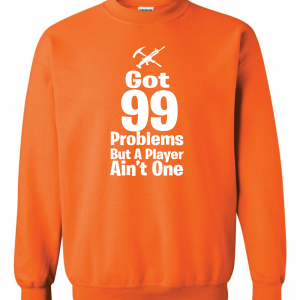 Got 99 Problems but a Player Ain't One, Orange, Crew Sweatshirt
