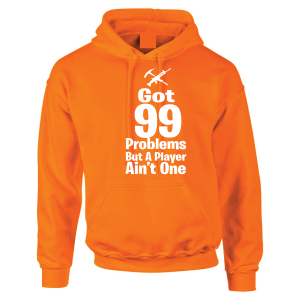 Got 99 Problems but a Player Ain't One, Orange, Hoodie