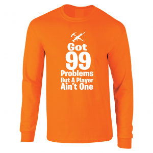 Got 99 Problems but a Player Ain't One, Orange, Long-Sleeved Shirt