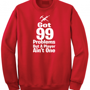 Got 99 Problems but a Player Ain't One, Red, Crew Sweatshirt