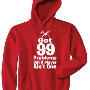 Got 99 Problems but a Player Ain't One, Red, Hoodie