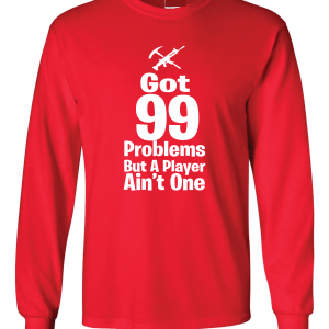 Got 99 Problems but a Player Ain't One, Red, Long-Sleeved Shirt
